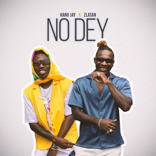 Hanu Jay – No Dey ft. Zlatan (Official Video)