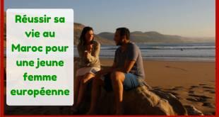 Comment réussir à vivre au Maroc pour une jeune femme européenne ?