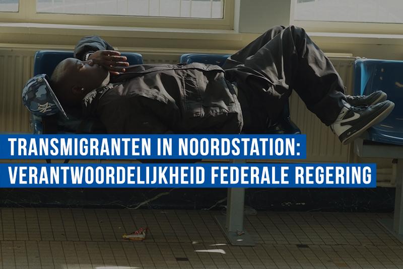 Federale regering draagt verpletterende verantwoordelijkheid onveiligheid Noordstation