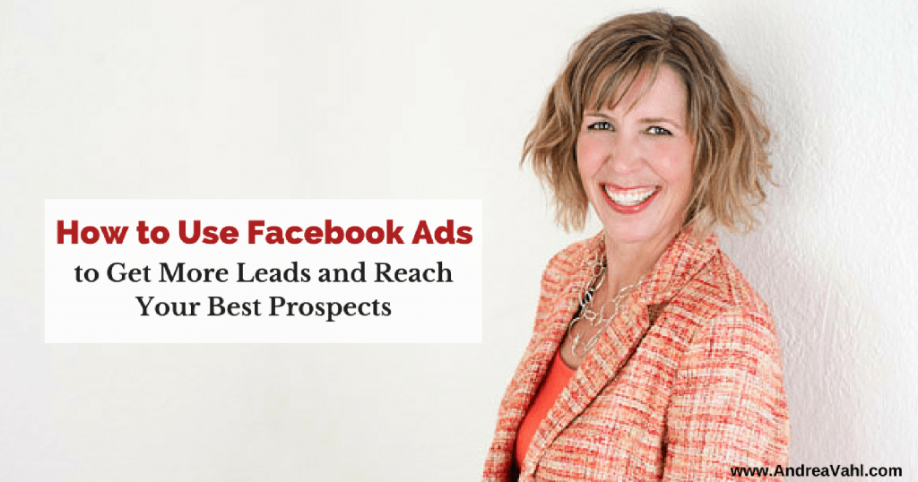 How to Use Facebook Ads to Get More Leads and Reach Your Best Prospects [Video]