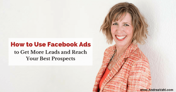 How to Use Facebook Ads to Get More Leads and Reach Your Best Prospects