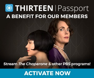 THIRTEEN Passport | A benefit of membership | Activate Now