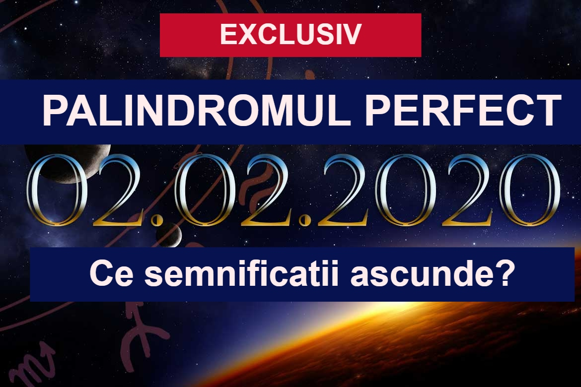 PALINDROMUL PERFECT: 02.02.2020. Ce semnificatie are?