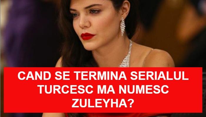Cand se termina serialul turcesc Ma Numesc Zuleyha?