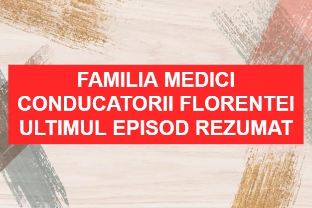 Familia Medici Conducatorii Florentei Ultimul Episod Rezumat