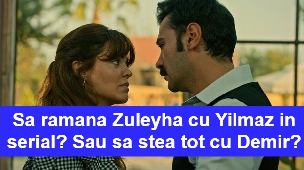 Va ramane Zuleyha cu Yilmaz in serial?