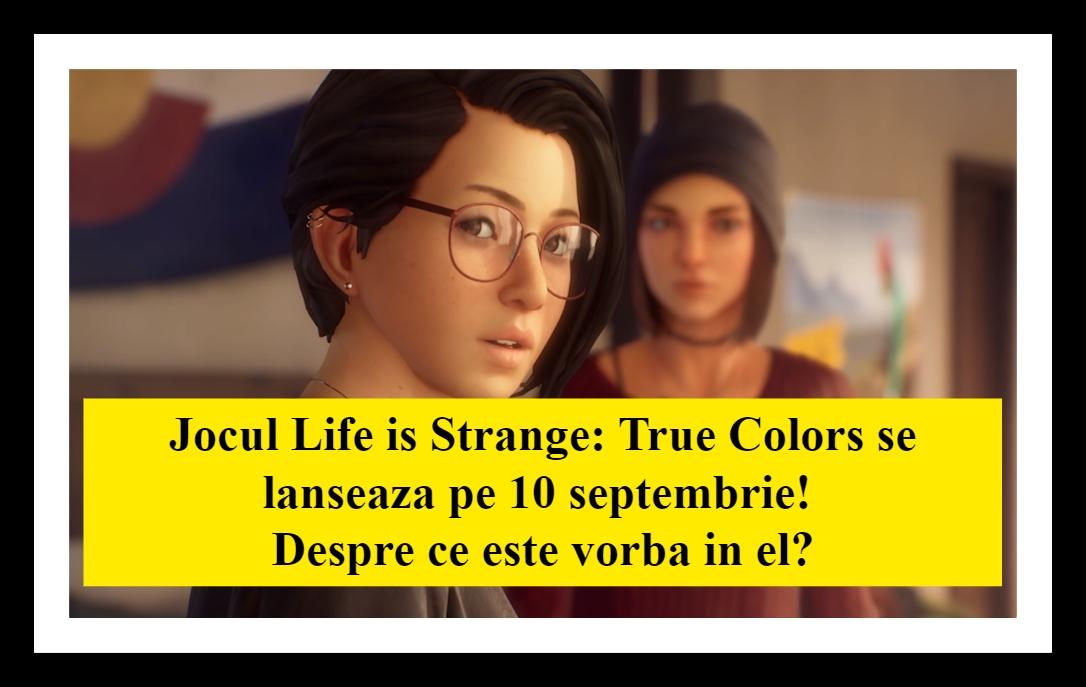 Jocul Life is Strange True Colors se anunta a fi superb!