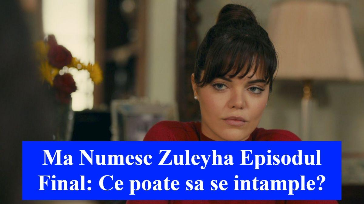 Ma Numesc Zuleyha Episodul Final: Ce poate sa se intample?