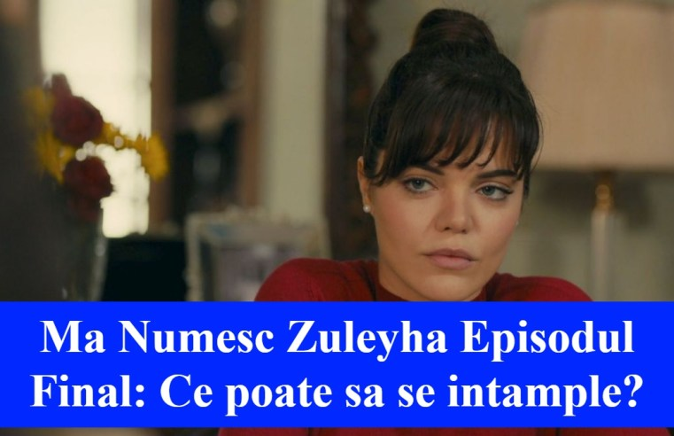 Ma Numesc Zuleyha Episodul Final