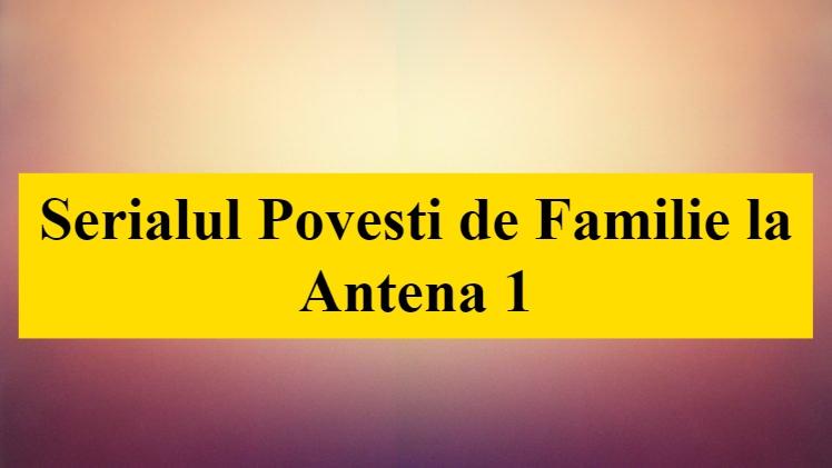 Serialul Povesti de Familie la Antena 1