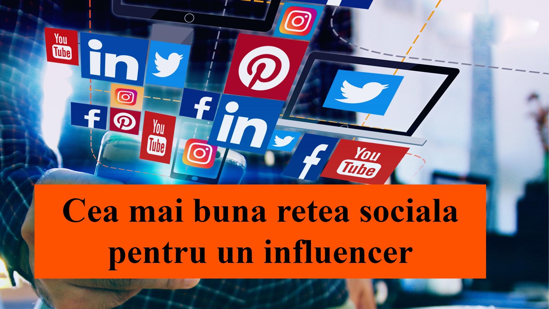 Cea mai buna retea sociala pentru un influencer