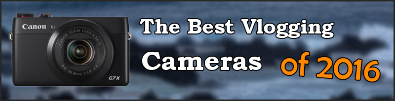 The Best YouTube Vlogging Cameras of 2017