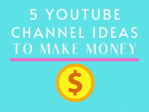 youtube channel ideas to make money