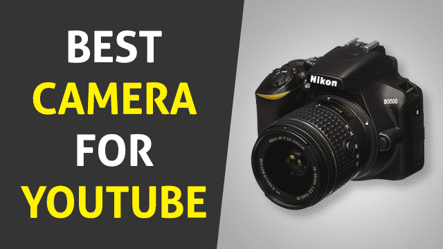 Best Camera for YouTube – Complete Guide and Top 6 Picks 2019