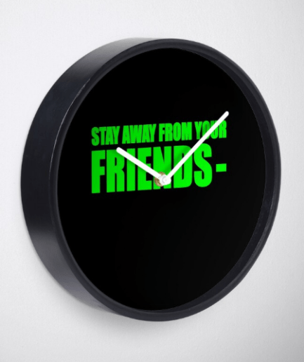 Stay Away From Your Friends Clock