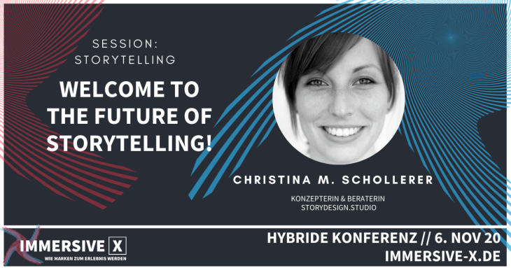 IMMERSIVE X Session Storytelling Christina M. Schollerer