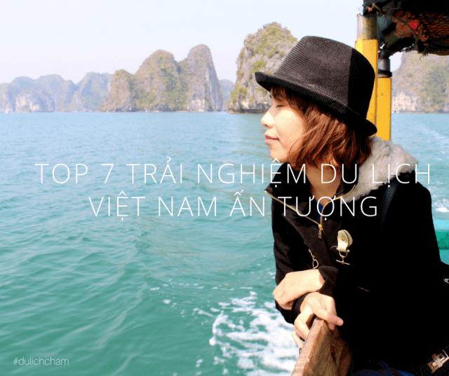 7 trải nghiệm du lịch Việt Nam ấn tượng