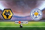 Soi kèo, Tỷ lệ cược Wolverhampton - Leicester City 03h00' 15/02/2020