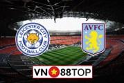 Soi kèo, Tỷ lệ cược Leicester vs Aston Villa, 03h00 ngày 10/3/2020