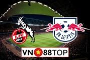Soi kèo, Tỷ lệ cược FC Koln vs RB Leipzig, 01h30 ngày 02/6/2020