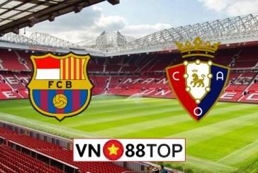 Soi kèo, Tỷ lệ cược Barcelona vs Osasuna, 02h00 ngày 17/07/2020