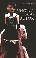 Singing and the Actor book by Dr Gillyanne Kayes is a bestseller on healthy vocal technique