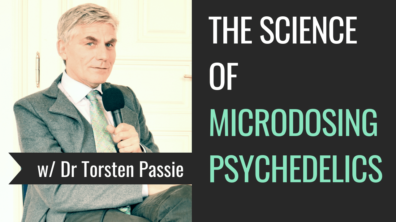 The Science Of Microdosing Psychedelics Torsten Passie