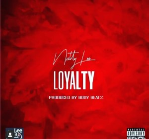 Natty Lee - Loyalty (Prod by Body Beatz)
