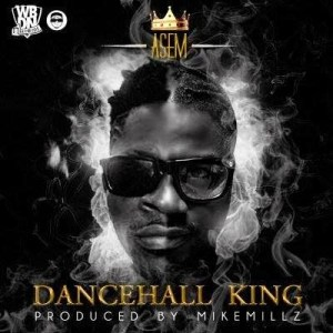 Asem - Dancehall King (Prod by Mike Millz)