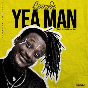 Epixode - Yea Man (Prod by Dream Jay)