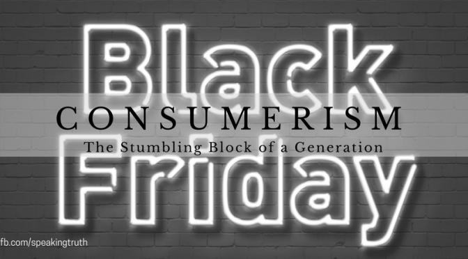 Consumerism, The Stumbling Block of a Generation