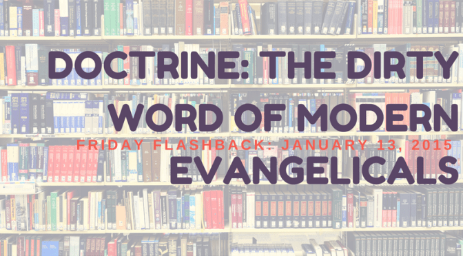 Doctrine: The Dirty Word of Modern Evangelicals