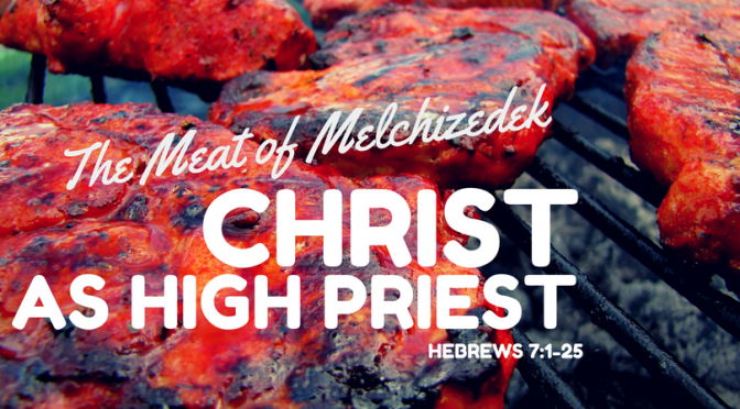 The Meat of Melchizedek: Christ as High Priest