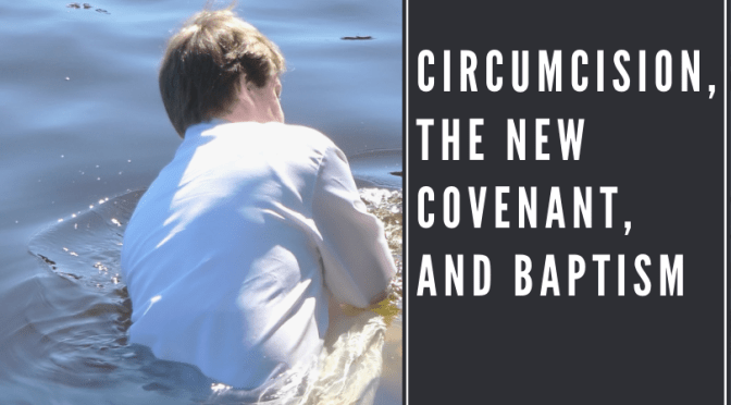 Circumcision, The New Covenant, and Baptism