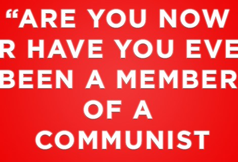 """""""Are you now or have you ever been a member of a Communist Party?"""""""