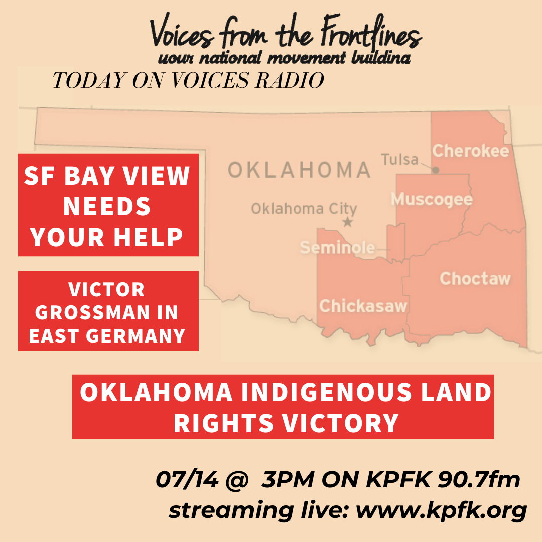 TODAY ON VOICES RADIO: San Francisco Bay View Oklahoma Indigenous Land Rights Victor Grossman in East Germany