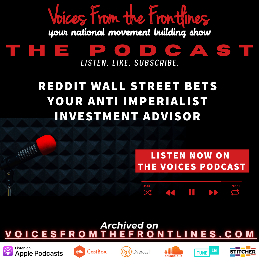 Voices Radio: Reddit Wall Street Bets Your Anti-Imperialist Investment Advisor