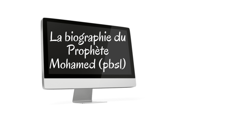 la biographie du prophète mohamed pbsl