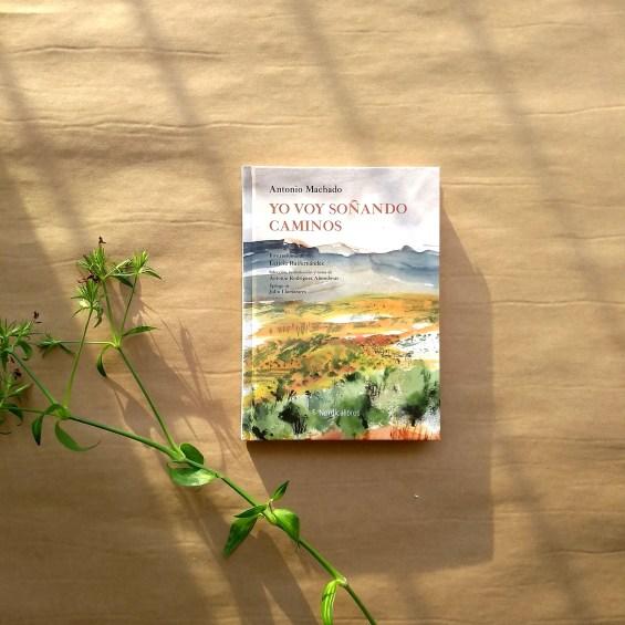 Yo voy soñando caminos. Reseña de una bonita edición ilustrada de los poemas de Antonio Machado.