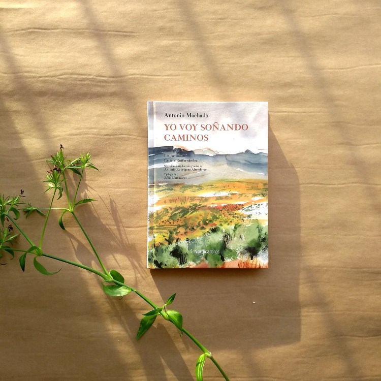 Yo voy soñando caminos, Antonio Machado edición ilustrada de Nordica Libros. Reseña de Chiara Mancinelli.