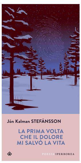 Settembre: tante le novità editoriali! Jón Kalman Stefánsson: La prima volta che il dolore mi salvò la vita (traduzione di Silvia Cosimini). Iperborea, 288 pagine, 17,50€