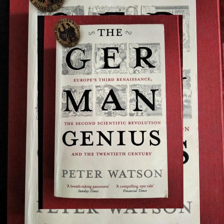 German Genius. Europe's Third Renaissance, the Second Scientific Revolution, and the Twentieth Century. Peter Watson ci ricorda che la Gemania è anche il paese che ha dato alla luce grandi figure della cultura e della scienza. Recensione di MAFA.