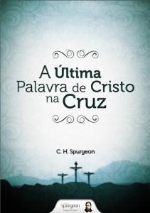 A Última Palavra de Cristo na Cruz
