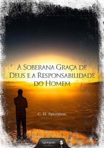 A Soberana Graça de Deus e a Responsabilidade do Homem