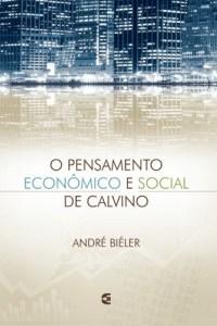 O Pensamento econômico e social de Calvino - André Biéler (Cultura Cristã)