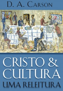Cristo e cultura: uma releitura - D. A. Carson (Vida Nova)