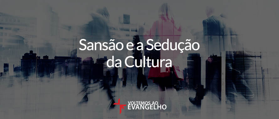 sansao-e-a-seducao-da-cultura