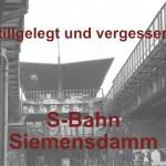 Vergessen – aber immer noch präsent- die S-Bahn quer durch Siemensstadt