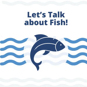 Let's Talk About Fish!