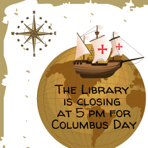 The Library is Closing at 5 PM for Columbus Day